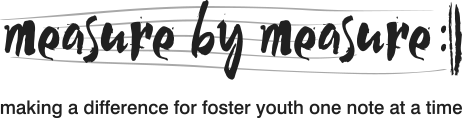Measure by Measure. Making a difference for foster youth one note at a time.